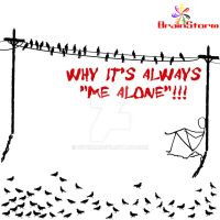 Why it's always me alone... by d1pran