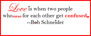 Quote: Bob Schneider - Love by xBloodRedRainx