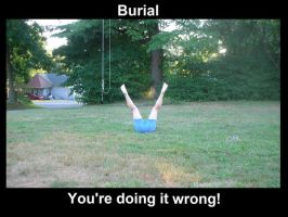 Burial: You're doing it wrong by Onewingedjeeby