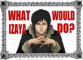 What would IZAYA Do? by S-P-N
