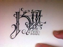 'Kill The Dead' Lettering by KylerDepakakibo