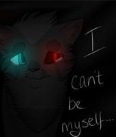 I can't be myself by WarDrivenGlitch23