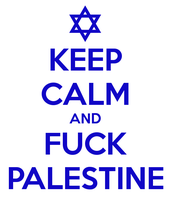 Keep-calm-and-fuck-palestine by kasaundra1
