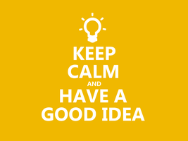 Keep Calm #011 - And Have A Good Idea by HundredMelanie