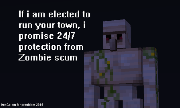 Iron Golem for president, 2016! by mostgood