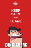 KEEP CALM AND BLAME DINKLEBERG by royaty