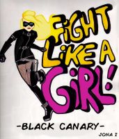 Fight like a girl - Black Canary by JonatanInsaurralde