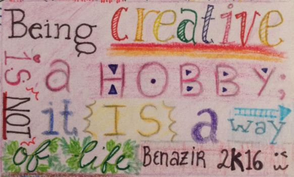 Being creative is not a hobby, it is a way of life by Kokichino-Benaben1