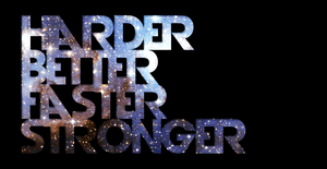 HARDER BETTER FASTER STRONGER by kejsi