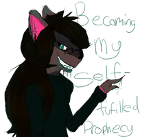 Becoming my self-fulfilled Prohpecy by Qythe