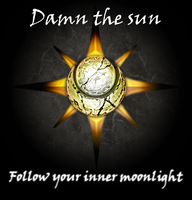 Damn the sun - Follow your inner moonlight by Megami-of-Nekro