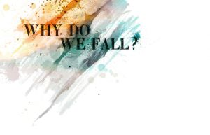 Why Do We Fall? by MrDeanage