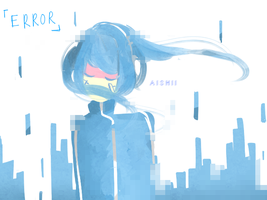 E R R O R by aishii-trash