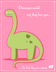 Dinosaurs Would Say They Love You by flyingwaysofducks