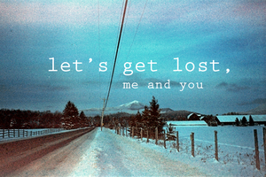Let's Get Lost, Me and You by Camaryn