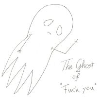 The Ghost Of Fuck You by ToxicSkeleton