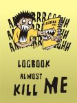 Logbook Almost Kill Me by goodmorningnight