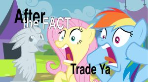 After the Fact: Trade Ya by MLP-Silver-Quill
