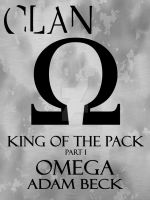 CLAN Book 14: King of the Pack, part I: Omega by Kylar-ban-Durzo