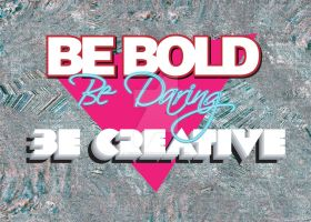 Be Bold, Be Daring, Be  Creative Typographic Print by technogeek11