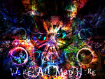 We're all mad here by MySkittlesTasteEpic
