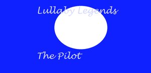 Lullaby Legends:The Pilot Cover by 4br1l