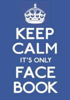 Keep Calm It's Only Facebook by Bas345