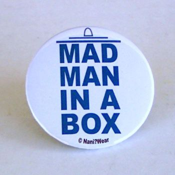 Doctor Who Button: Mad Man in a Box by NaniWear