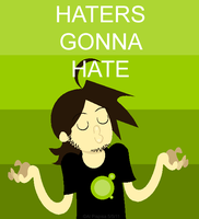 Haters Gonna Hate by GameRat514