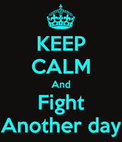 Keep calm and fight another day by asymmetrical-wings