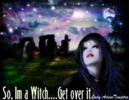So im a witch get over it. by LadyAriessTemptra