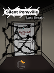 Silent Ponyville: Last Breath -Cover Attempt 01 by robbieagray