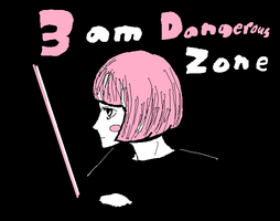 3 am Dangerous Zone by Rayleighev
