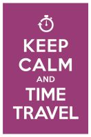 KEEP CALM AND TIME TRAVEL by manishmansinh
