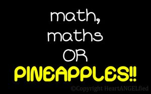Math, Maths Or Pineapples by HeartANGELfied