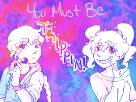 You must REALLY be trippin! by ShySiesta