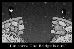 I'm sorry, the bridge is out by MyDyingRose
