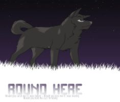 round here by WillowWhiskers