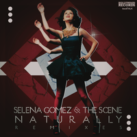 Selena Gomez And The Scene - Naturally (Remixes) by LoudTALK