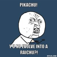 Y U No Evolve Pikachu? by Hunter-Arkaman