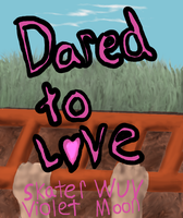 Dared to Love- Contest Entry by Pokebreeder123