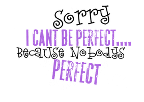 Sorry I CANT BE PERFECT by Princessbieber