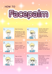 How to Facepalm by OneRandomNameIndeed