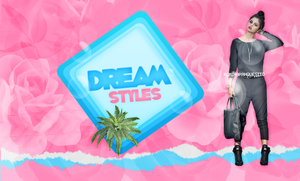 DREAM STYLES by Romina-panquesito