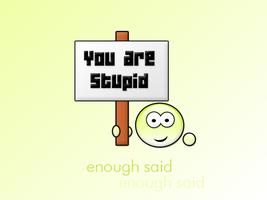 you are stupid by kaotic-sammii