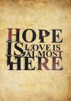 Hope Is Almost Here Typography by LifeEndsNow