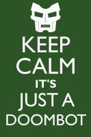 Keep Calm It's Just a Doombot by neilkristian