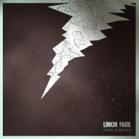 Linkin Park - Until It Breaks cover concept by glue-poland