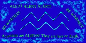 AQUARIANS ARE ALIENS!! BE WARNED!! by AngelicLake
