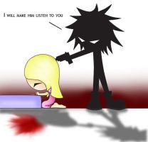 I Will Make Him Listen To You by DementiaMorte